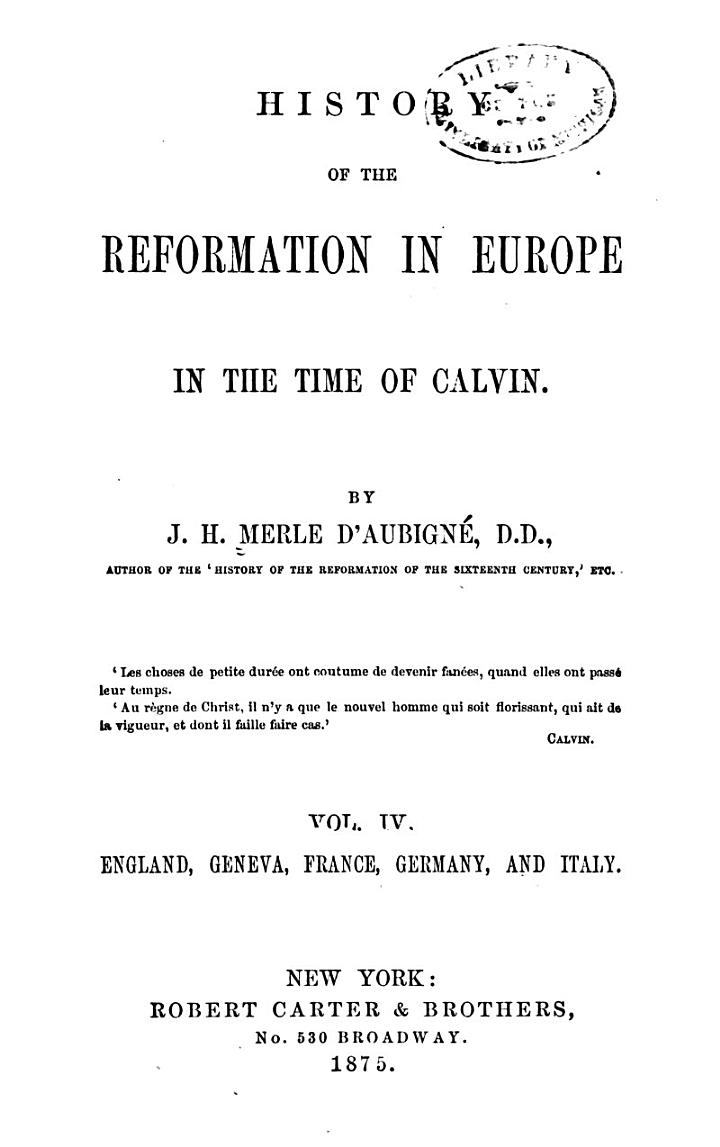 History of the Reformation in Europe in the Time of Calvin: England, Geneva, France, Germany, and Italy