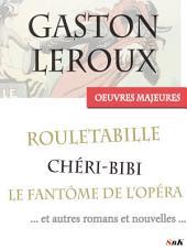 Les Oeuvres Majeures de Gaston Leroux: 39 titres, dont les aventures complètes de Rouletabille et Chéri-Bibi, le fantôme de l'Opéra…