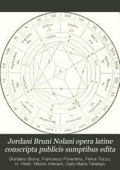 Jordani Bruni Nolani opera latine conscripta publicis sumptibus edita: Volume 3