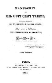 Manuscrit de mil huit cent treize: contenant le précis des événemens de cette année, pour servir à l'histoire de l'empereur Napoléon, Volume1