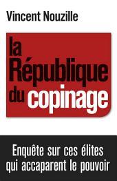 La République du copinage: Enquête sur la France des réseaux de pouvoir