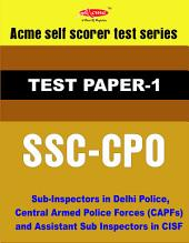 SSC-CPO TEST-1: Sub-Inspectors in Delhi Police, Central Armed Police Forces (CAPFs) and Assistant Sub Inspectors in CISF