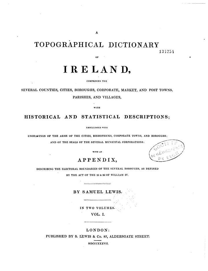 A Topographical Dictionary of Ireland, Comprising the Several Counties, Cities,...with Historical and Statistical Descriptions