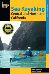 Sea Kayaking Central and Northern California: The Best Days Trips and Tours from the Lost Coast to Pismo Beach, Edition 2