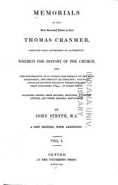Memorials of the Most Reverend Father in God, Thomas Cranmer: ... Wherein the History of the Church, and the Reformation of it ... are Greatly Illustrated, Volume 1