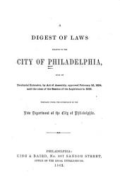 A Digest of Laws Relating to the City of Philadelphia: From Its Territorial Extension, by Act of Assembly, Approved February 2d, 1854, Until the Close of the Session of the Legislature in 1862