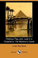 Perilous Play  And  Lost in a Pyramid Or the Mummy s Curse  Dodo Press