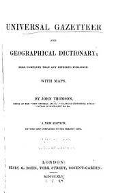 Universal Gazetteer and Geographical Dictionary: More Complete Than Any Hitherto Published. With Maps