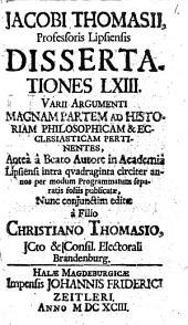 Dissertationes LXIII, varii argumenti, magnam partem ad historiam philosophicam et ecclesiasticam pertinentes