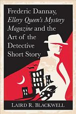 Frederic Dannay  Ellery Queen s Mystery Magazine and the Art of the Detective Short Story PDF