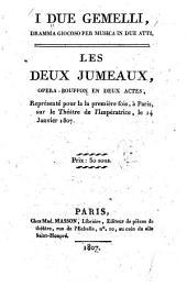 I due gemelli, dramma giocoso per musica in due atti: Les deux jumeaux, opera-bouffon en deux actes, représenté pour la la [sic] première fois, à Pairs, sur le Théâtre de l'imperatrice, le 14 janvier 1807