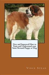 New and Improved How to Train and Understand Your Saint Bernard Puppy Or Dog