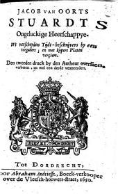 Stuardts ongeluckige heerschappye: Wt verscheyden tijdt-beschrijvers by een vergadert, Volume 1