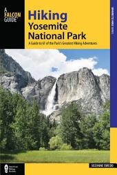 Hiking Yosemite National Park: A Guide to 61 of the Park's Greatest Hiking Adventures, Edition 4