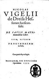 Nicolai Vigelij ... de causis matrimonialibus liber. Item, eiusdem progymnasmata fori