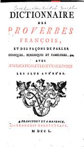 Dictionnaire des proverbes françois: et des façons de parler comiques, burlesque et familieres, &c. Avec l'explication, et les etymologies les plus avérées