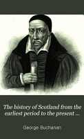The History of Scotland from the Earliest Period to the Present Time PDF