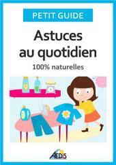 Astuces au quotidien: 100% naturelles