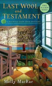 Last Wool and Testament: A Haunted Yarn Shop Mystery