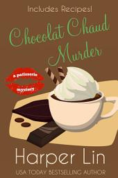 Chocolat Chaud Murder: A Patisserie Mystery with Recipes