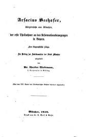 Arsacius Seehofer, Bürgerssohn aus München, der erste Theilnehmer an den Reformationsbewegungen in Bayern: (Aus dem XXI Bde des Oberbayerischen Archivs)