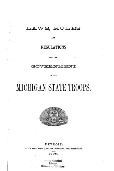 Download Laws  Rules and Regulations for the Government of the Michigan State Troops  also  Rules and Regulations Adopted and Prescribed by the State Military Board Book