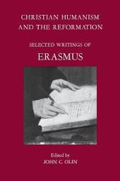 Christian Humanism and the Reformation: Selected Writings of Erasmus, with His Life by Beatus Rhenanus and a Biographical Sketch by the Editor