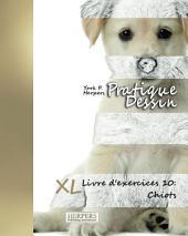 Pratique Dessin - XL Livre d'exercices 10: Chiots