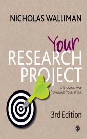 Your Research Project: Designing and Planning Your Work, Edition 3