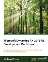 Microsoft Dynamics AX 2012 R3 Development Cookbook PDF