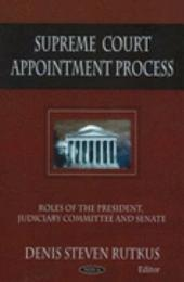 Supreme Court Appointment Process: Roles of the President, Judiciary Committee, and Senate