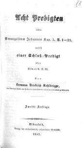 Acht Predigten über Evangelium Johannis Kap. 3. V.1-21: nebst einer Schluss-Predigt über Römer 8, Band 32