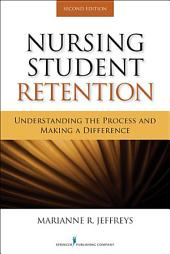 Nursing Student Retention: Understanding the Process and Making a Difference, Second Edition, Edition 2
