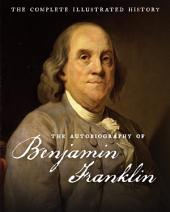 The Autobiography of Benjamin Franklin: The Complete Illustrated History