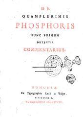 De quamplurimis phosphoris nunc primum detectis commentarius[Jac. Barth. Beccarius]