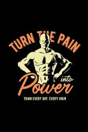 Turn the Pain Into Power. Train Every Day, Every Hour