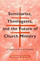 Seminaries  Theologates  and the Future of Church Ministry PDF