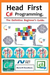 Head First C# Programming.: The Definitive Beginner's Guide.