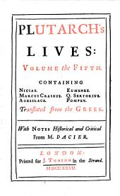 Lives: In Eight Volumes : Translated from the Greek ; With Notes Historical and Critical. Containing Nicias, Marcus Crassus, Agesilaus, Eumenes, Q. Sertorius, Pompey, Volume 5