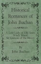 Historical Romances of John Buchan - A Lost Lady of Old Years, Witch Wood, Sir Quixote of the Moors