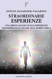 Straordinarie Esperienze: Un breve saggio sulle esperienze transpersonali legate alla morte fisica