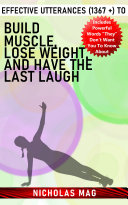 Effective Utterances (1367 +) to Build Muscle, Lose Weight, and Have the Last Laugh