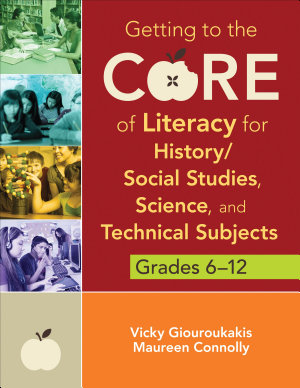 Getting to the Core of Literacy for History Social Studies  Science  and Technical Subjects  Grades 6   12 PDF
