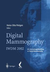 Digital Mammography: IWDM 2002 — 6th International Workshop on Digital Mammography