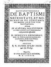 Disputatio theologica de baptismi necessitate, et nominatim de Constantino Magno, an in fine vitae fuerit baptizatus, resp. Henrico Ebingshausen