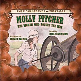 Molly Pitcher  The Woman Who Fought The War