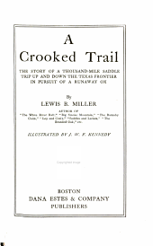 A Crooked Trail: The Story of a Thousand-mile Saddle Trip Up and Down the Texas Frontier in Pursuit of a Runaway Ox