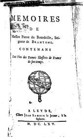 Mémoires de Messire Pierre du Bourdeille, seigneur de Brantôme, contenans les vies des dames illustres de France de sontemps