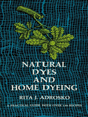 Natural Dyes and Home Dyeing PDF