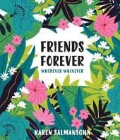 Friends Forever Wherever Whenever: A Little Book of Big Appreciation